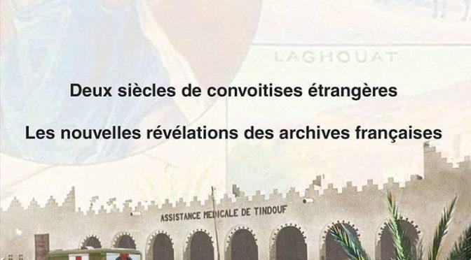 A la conquête du Sahara Marocain, deux siècles de convoitises étrangères: les nouvelles révélations des archives françaises