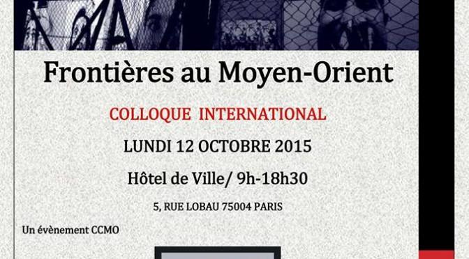 Colloque international du CCMO «Frontières au Moyen-Orient», Mairie de Paris, 12 octobre 2015