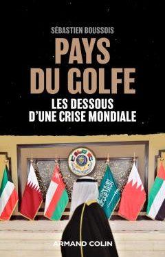 PAYS DU GOLFE: LES DESSOUS D'UNE CRISE MONDIALE